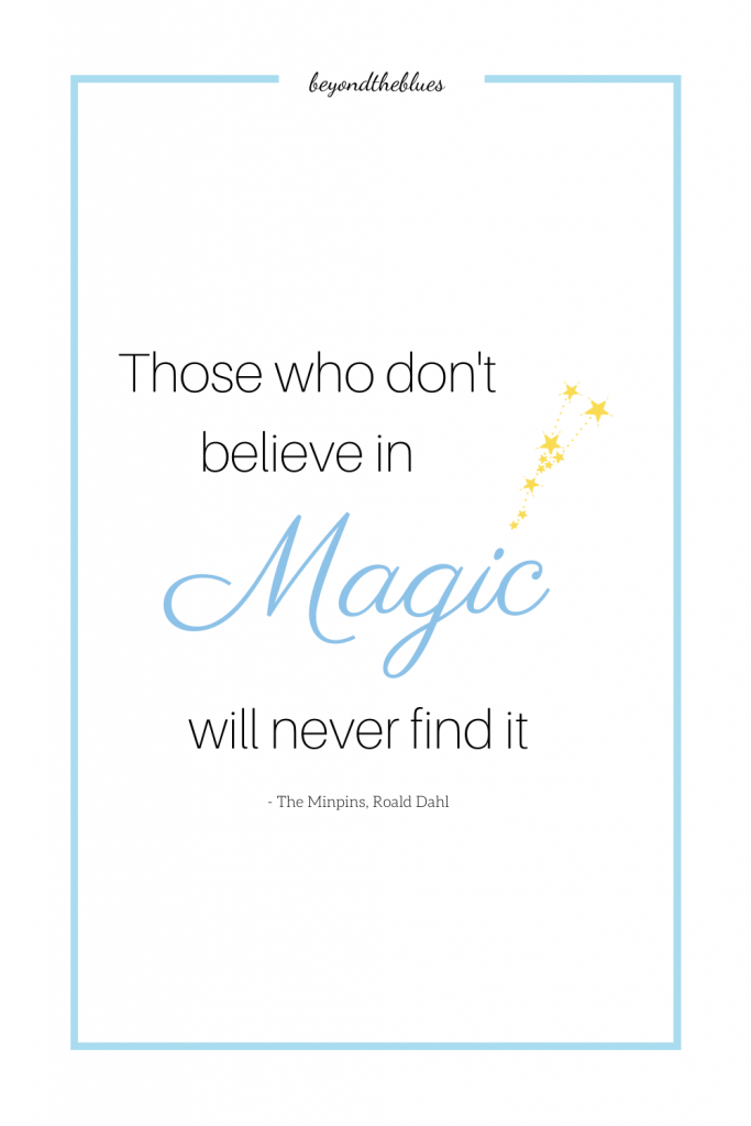 """Those who don't believe in magic will never find it."""