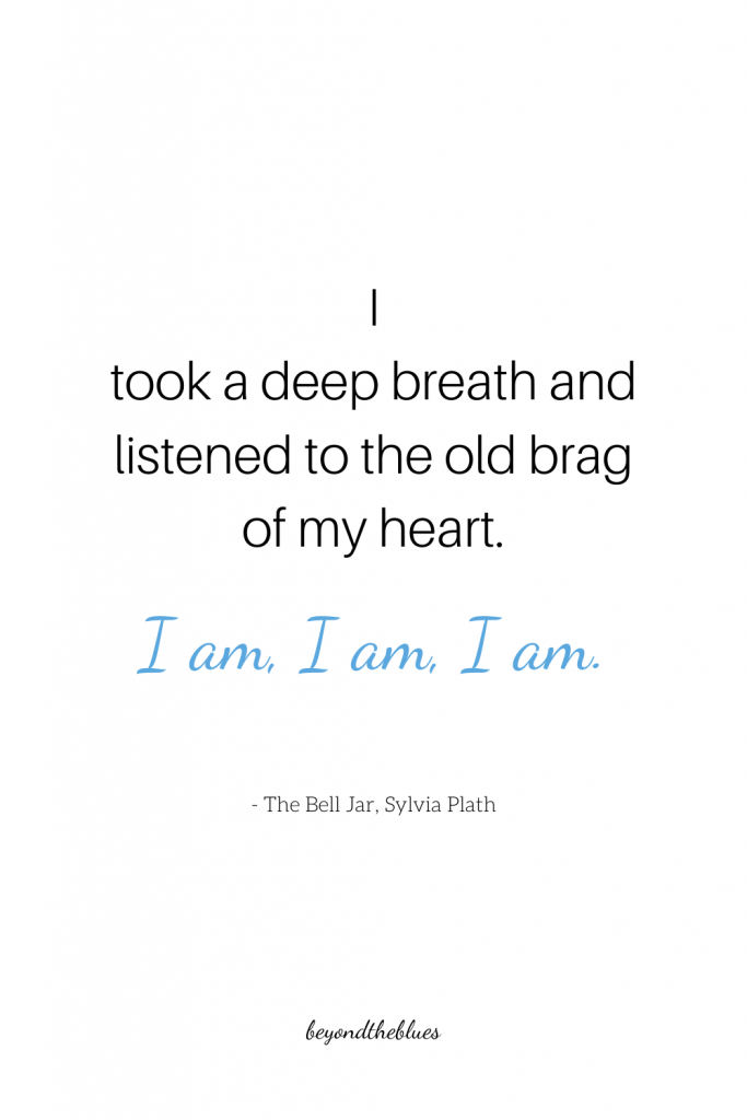 """I took a deep breath and listened to the old brag of my heart. I am. I am. I am.""  - picture quote for Pinterest. Beautiful mental health quotes from literature"