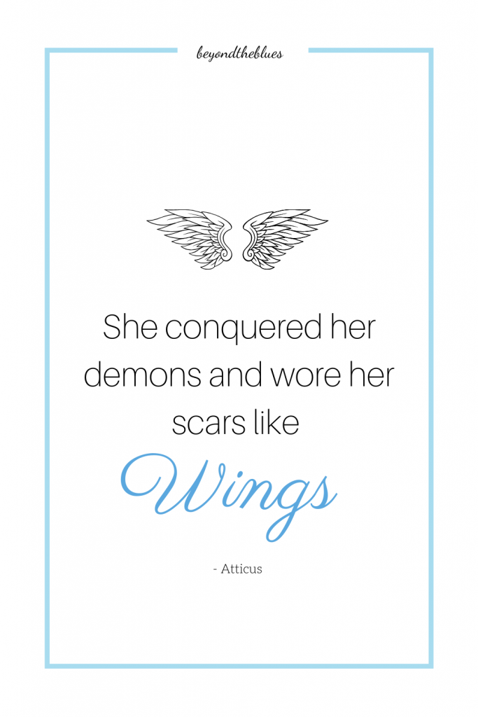 """She conquered her demons and wore her scars like wings."""