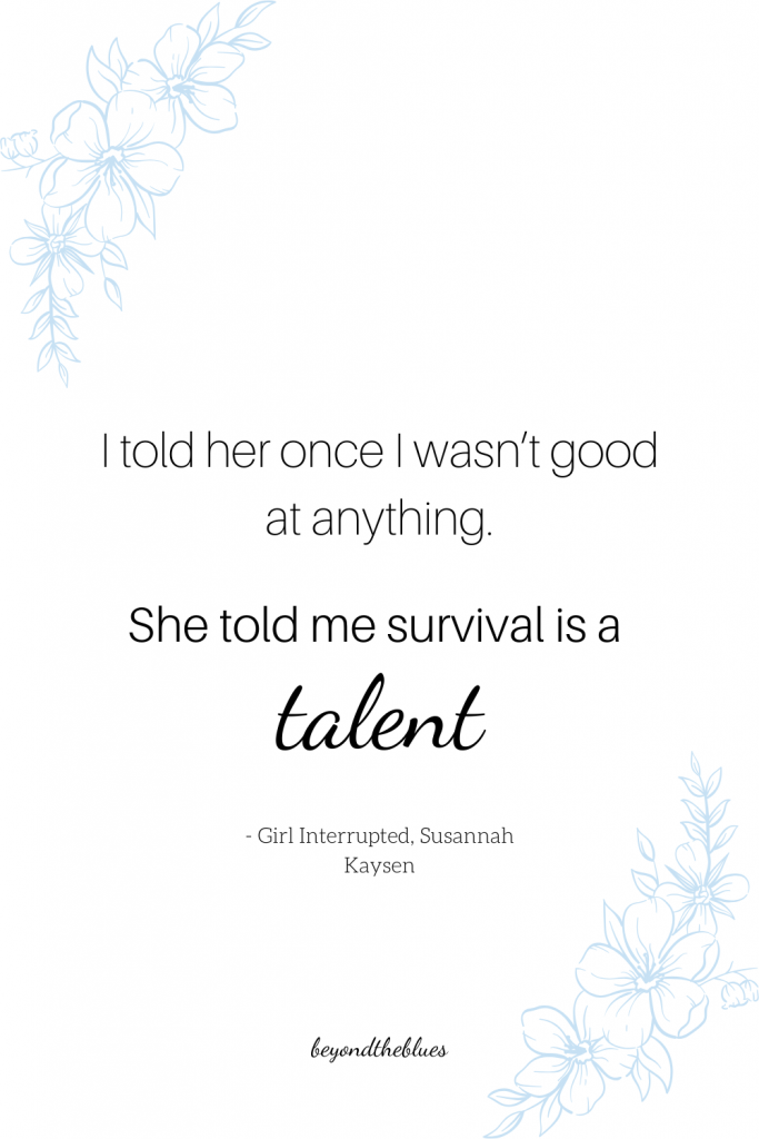 """I told her once I wasn't good at anything. She told me survival is a talent."""