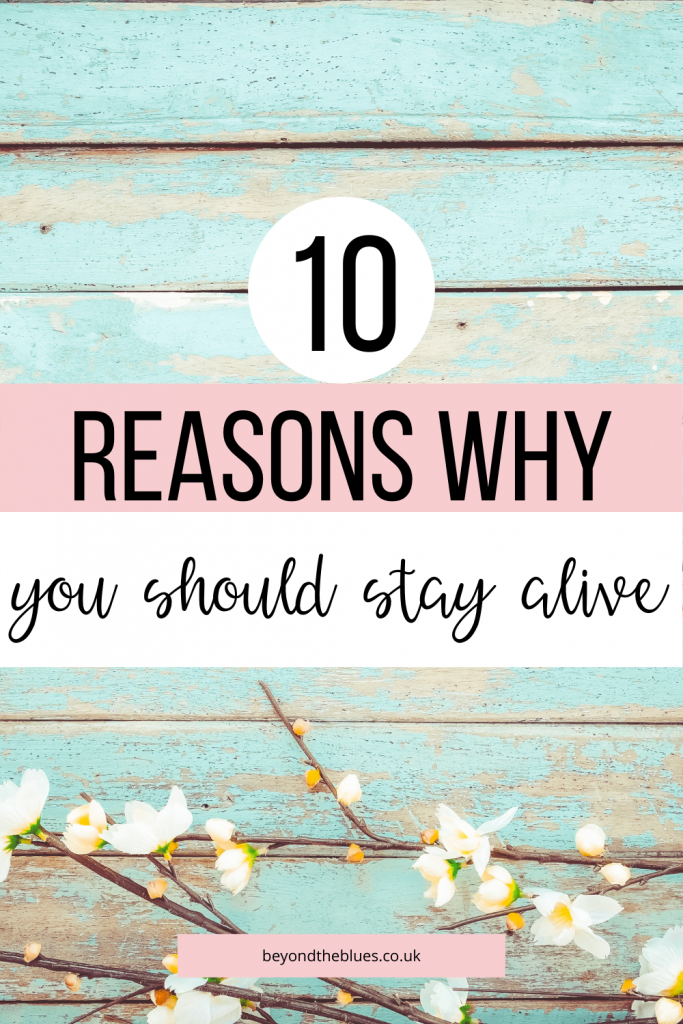 10 reasons why you should stay alive even when depression is telling you to give up