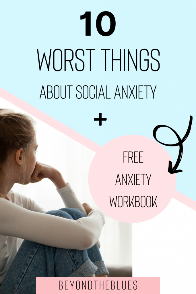 The 10 worst things about social anxiety + free anxiety workbook to help you manage your anxiety better