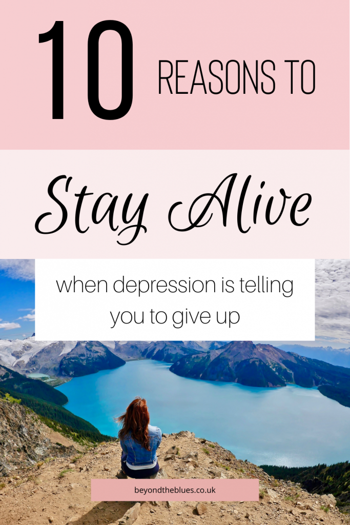 10 reasons why you should stay alive when depression is telling you to give up