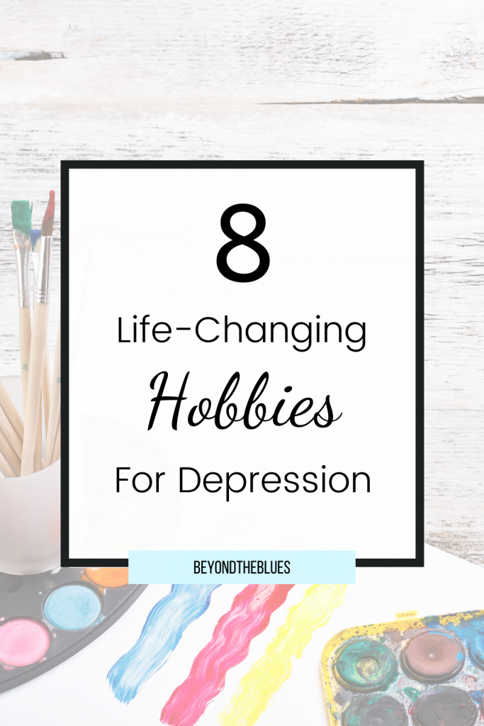 8 life-changing hobbies for depression #depression #mentalhealth #anxiety