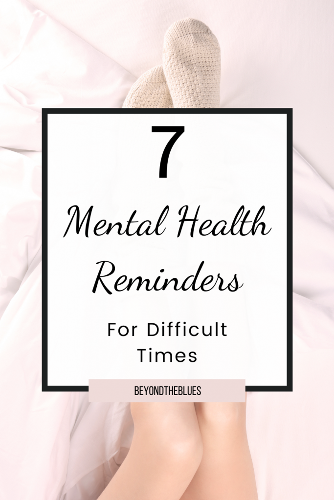 7 mental health reminders for difficult times #depression #anxiety #BPD #mentalhealthquotes #quotes
